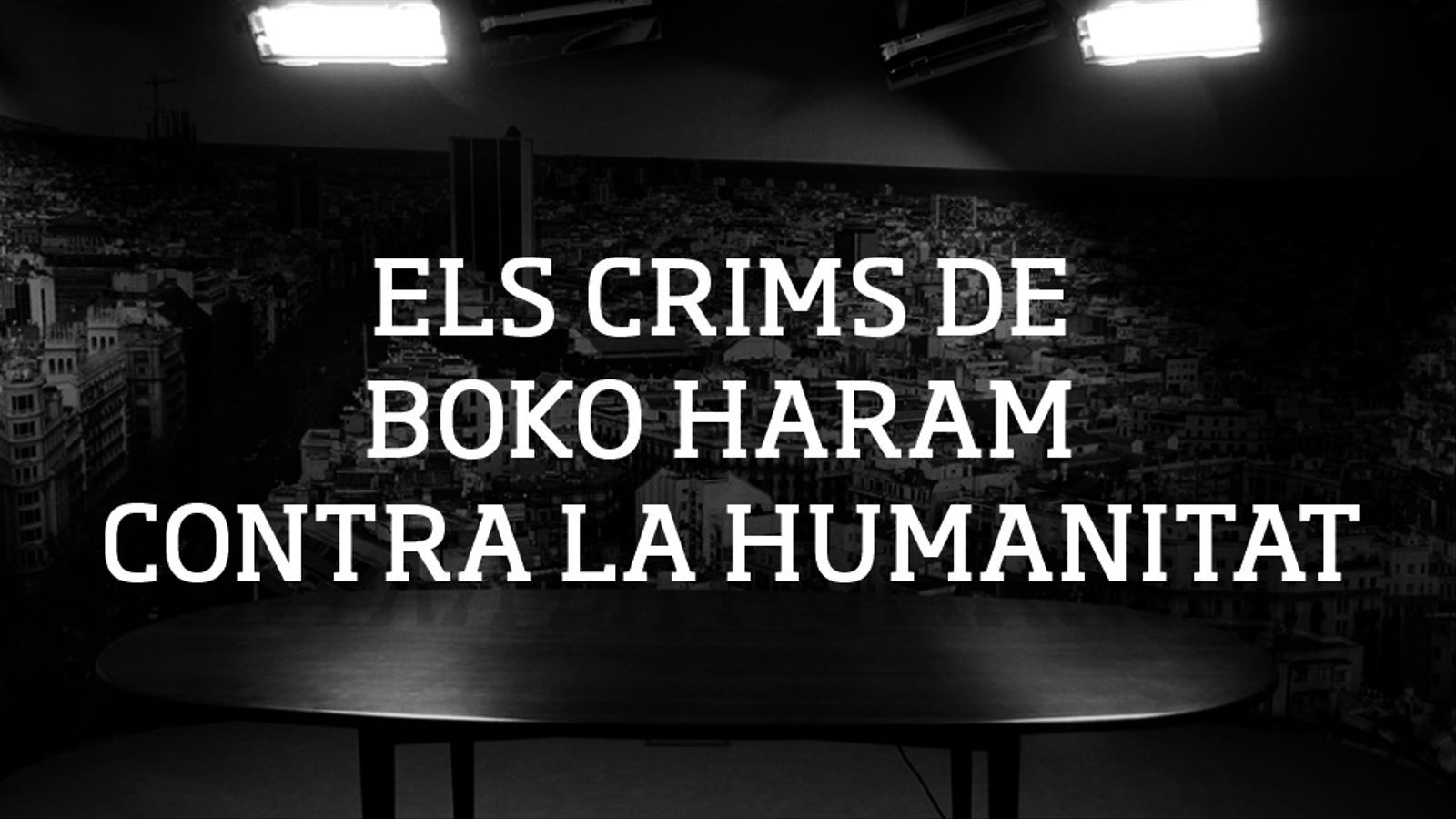 """L'editorial d'Antoni Bassas: """"Feien torns per violar-me"""", els crims de Boko Haram contra la humanitat (05/05/15)"""