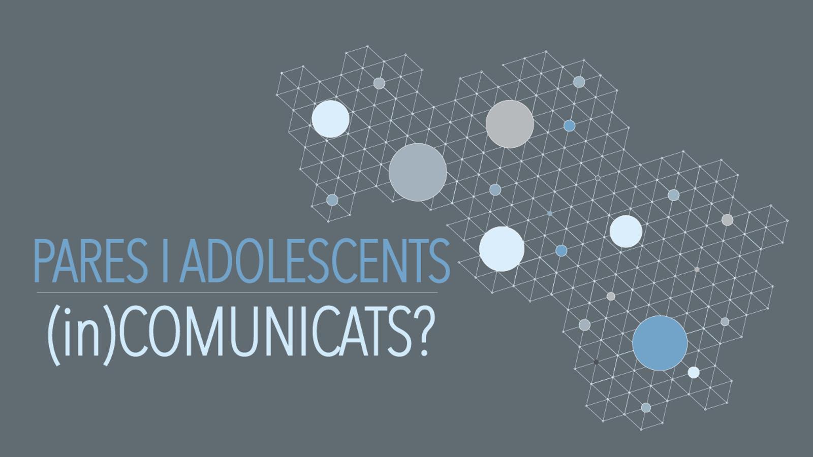 Pares i adolescents (in)comunicats