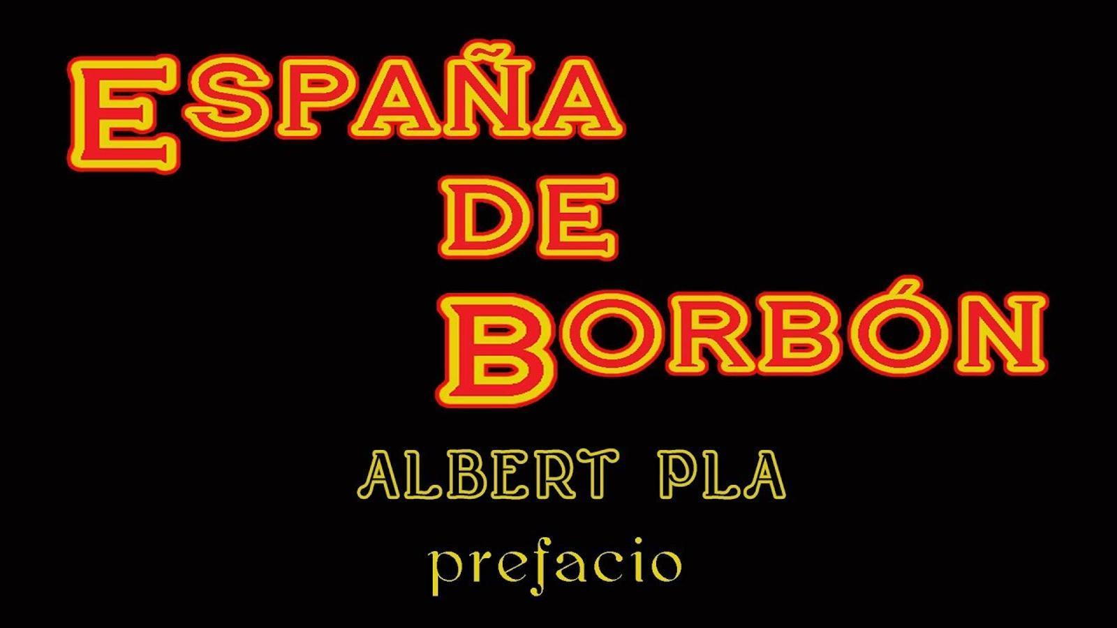 Albert Pla, 'España de Borbón. Prefacio'