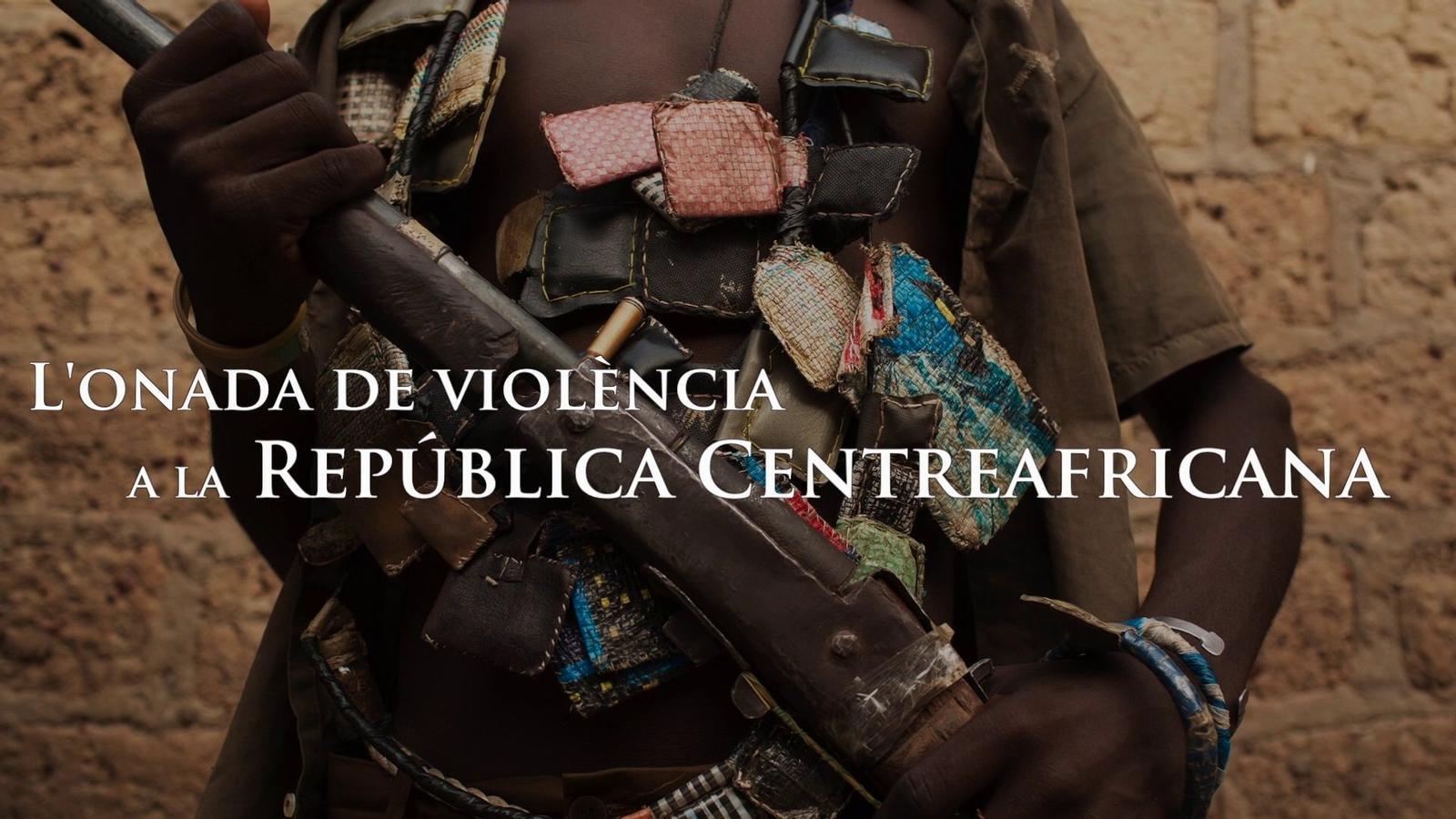 L'onada de violència a la República Centreafricana