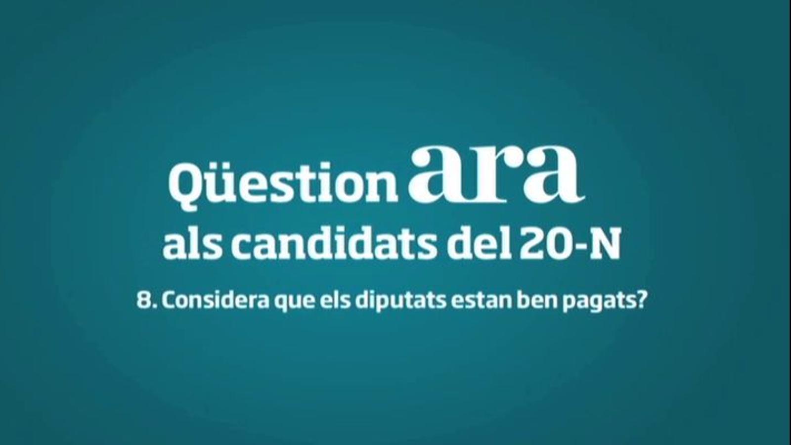 Els candidats al 20-N creuen que els diputats estan ben pagats?