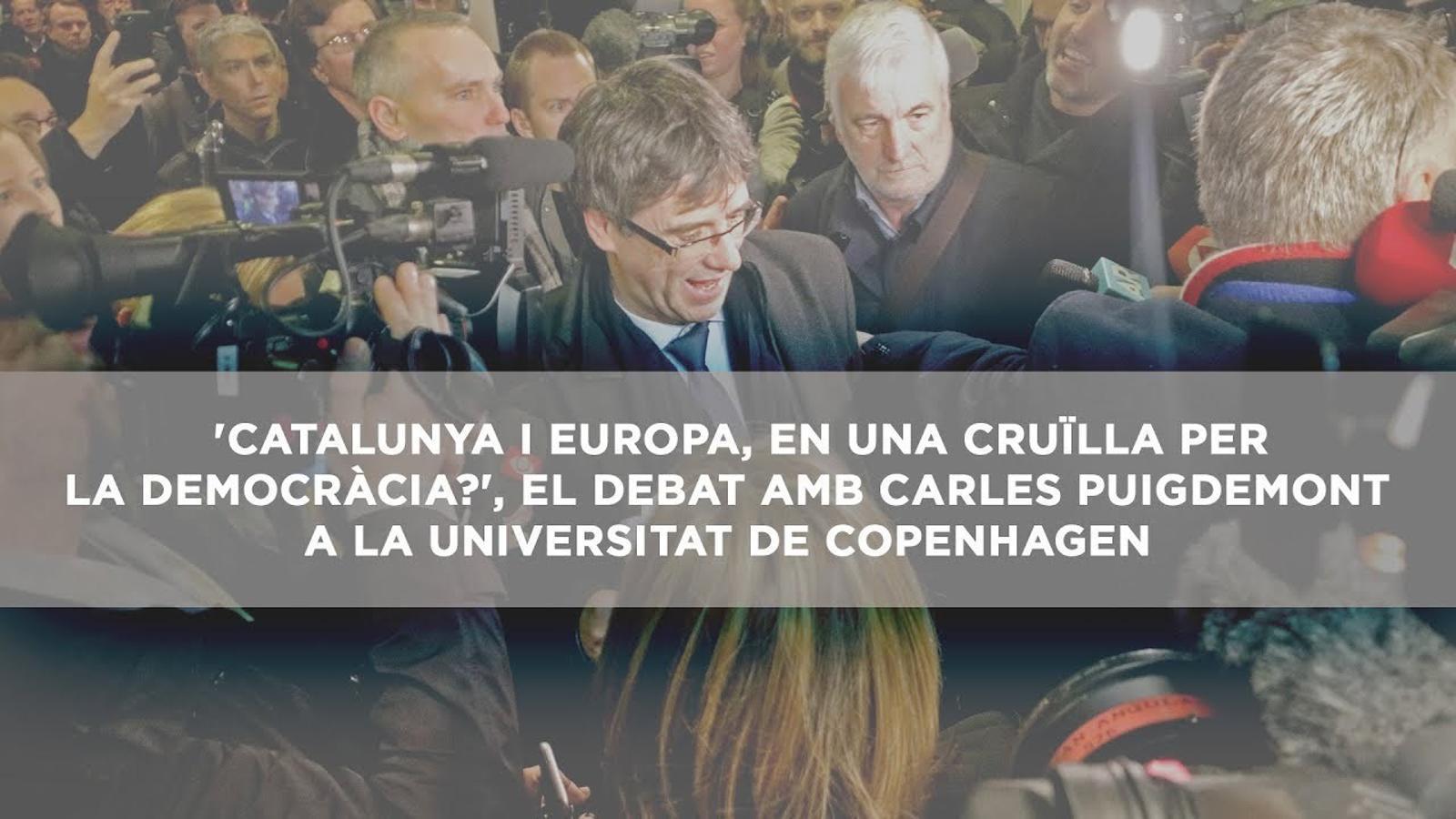 'Catalunya i Europa, en una cruïlla per la democràcia?', el debat amb Carles Puigdemont a la Universitat de Copenhagen