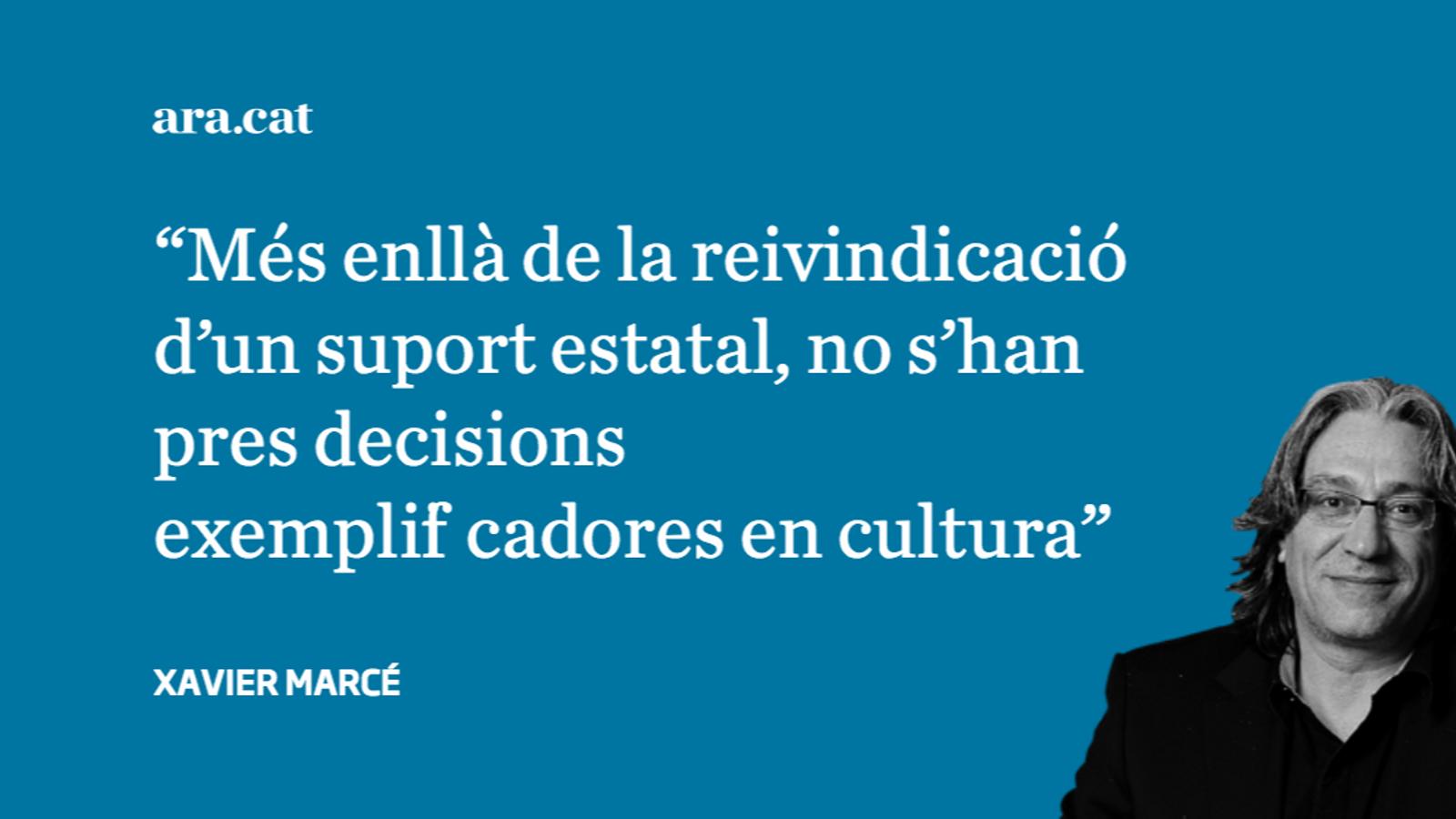 """""""Més enllà de la reivindicació d'un suport estatal, no s'han pres decisions exemplificadores en cultura"""""""