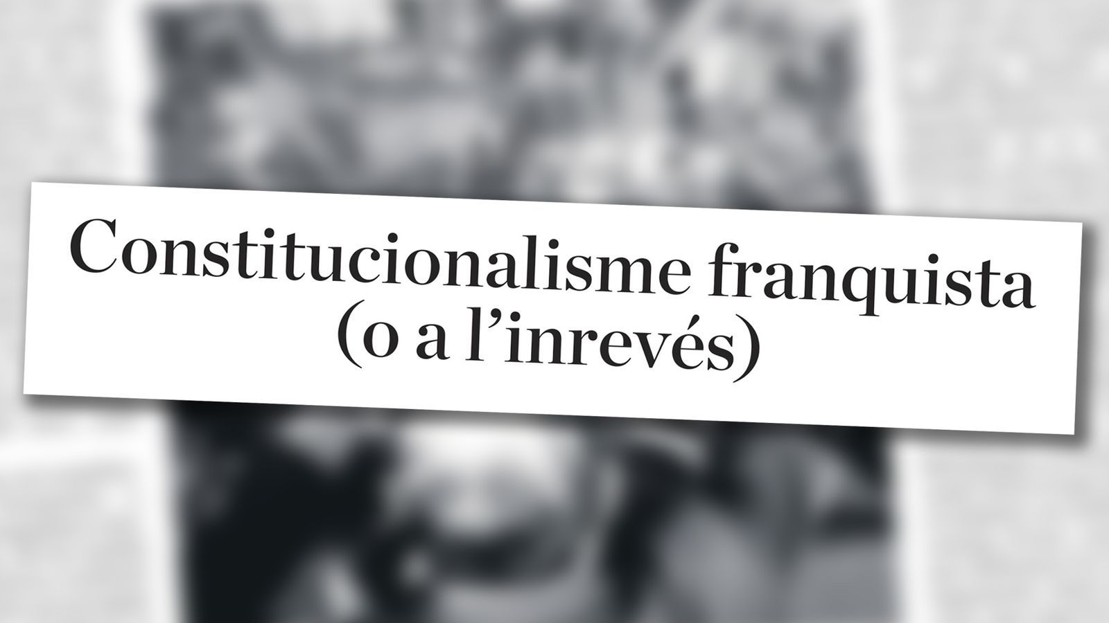 L'anàlisi d'Antoni Bassas: 'Franquisme constitucionalista'