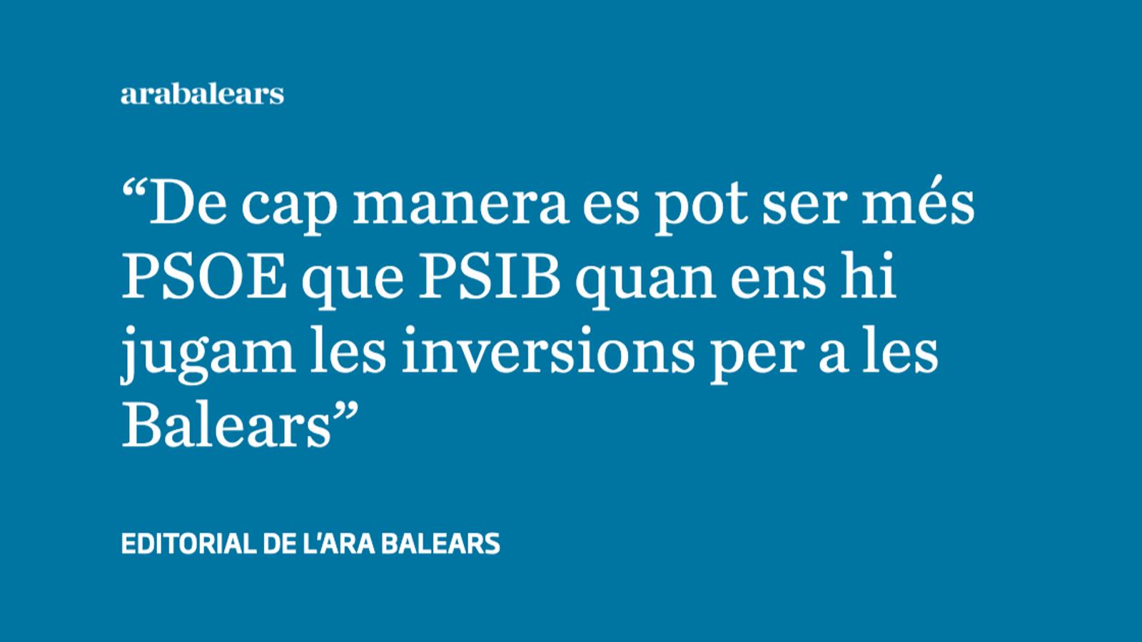 No es pot ser més PSOE que PSIB quan ens hi jugam les inversions